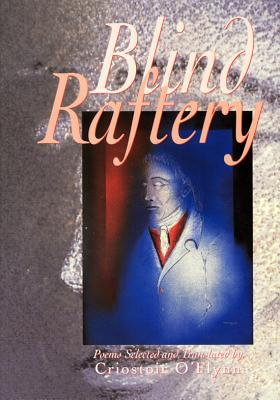 Blind Raftery - Raftery, Anthony, and O Siadhail, Padraig, and O'Flynn, Criostoir (Translated by)