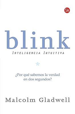 Blink: Inteligencia Intuitiva - Gladwell, Malcolm