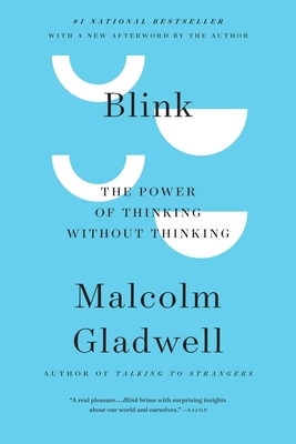 Blink: The Power of Thinking Without Thinking - Gladwell, Malcolm