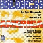 Bloch: America, An Epic Rhapsody; Concerto Grosso