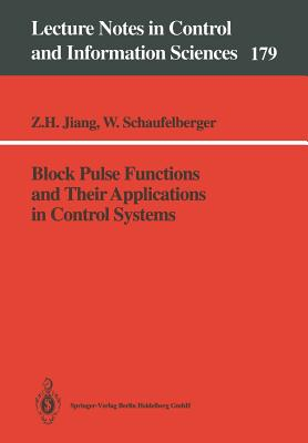 Block Pulse Functions and Their Applications in Control Systems - Jiang, Zhihua, and Schaufelberger, Walter