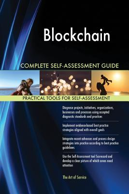 Blockchain Complete Self-Assessment Guide - Blokdyk, Gerardus
