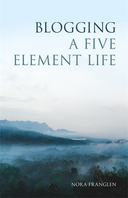 Blogging a Five Element Life - Franglen, Nora