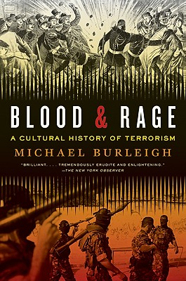 Blood and Rage: A Cultural History of Terrorism - Burleigh, Michael, Dr.