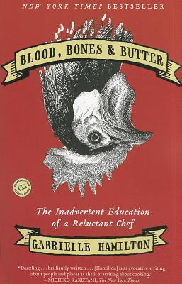 Blood, Bones & Butter: The Inadvertent Education of a Reluctant Chef - Hamilton, Gabrielle