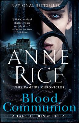 Blood Communion: A Tale of Prince Lestat - Rice, Anne