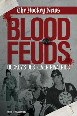 Blood Feuds: Hockey's Best-Ever Rivalries - Kennedy, Ryan (Editor)