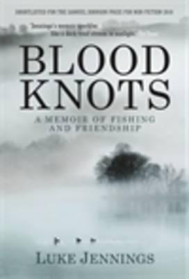 Blood Knots: Of Fathers, Friendship and Fishing - Jennings, Luke