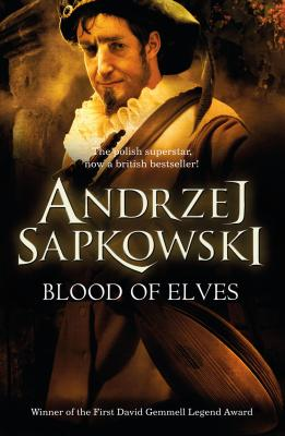 Blood of Elves: Witcher 3 - Sapkowski, Andrzej, and Stok, Danusia (Translated by)