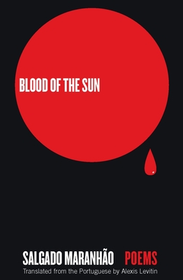 Blood of the Sun: Poems - Maranhao, Salgado, and Levitin, Alexis (Translated by)