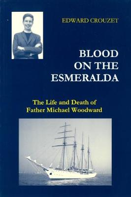 """Blood on the """"Esmeralda"""": The Life and Death of Father Michael Woodward - Crouzet, Edward"""