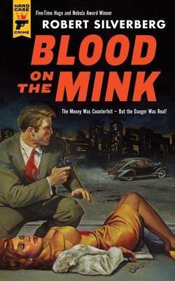 Blood on the Mink - Silverberg, Robert
