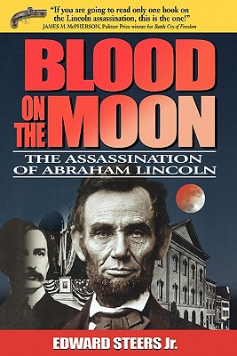 Blood on the Moon: The Assassination of Abraham Lincoln - Steers, Edward