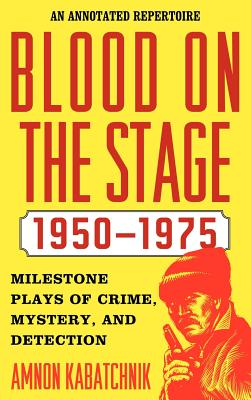 Blood on the Stage, 1950-1975: Milestone Plays of Crime, Mystery, and Detection - Kabatchnik, Amnon