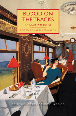 Blood on the Tracks: Railway Mysteries - Edwards, Martin (Editor)