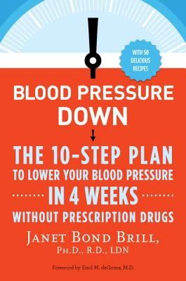 Blood Pressure Down: The 10-Step Plan to Lower Your Blood Pressure in 4 Weeks--Without Prescription Drugs - Brill, Janet Bond, Dr.