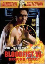 Bloodfist 6: Ground Zero