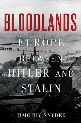 Bloodlands: Europe Between Hitler and Stalin - Snyder, Timothy