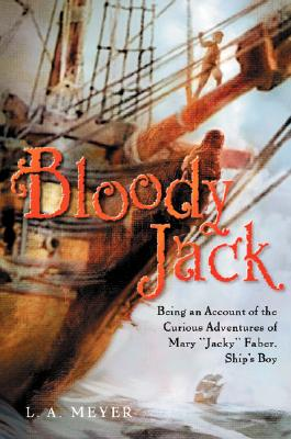 """Bloody Jack: Being an Account of the Curious Adventures of Mary """"Jacky"""" Faber, Ship's Boy - Meyer, Louis A"""