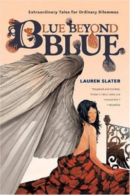 Blue Beyond Blue: Extraordinary Tales for Ordinary Dilemmas - Slater, Lauren