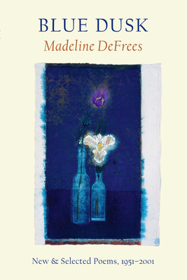 Blue Dusk: New & Selected Poems, 1951-2001 - Defrees, Madeline