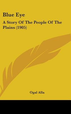 Blue Eye: A Story of the People of the Plains (1905) - Alla, Ogal