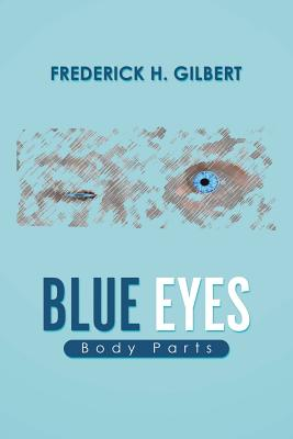 Blue Eyes: Body Parts - Gilbert, Frederick H