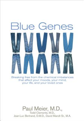 Blue Genes: Breaking Free from the Chemical Imbalances That Affect Your Moods, Your Mind, Your Life, and Your Loved Ones - Meier, Paul, Dr., MD, and Clements, Todd, and Bertrand, Jean-Luc