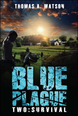 Blue Plague: Survival (Blue Plague Book 2) - Watson, Thomas A