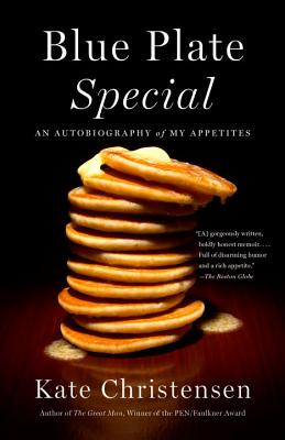 Blue Plate Special: An Autobiography of My Appetites - Christensen, Kate