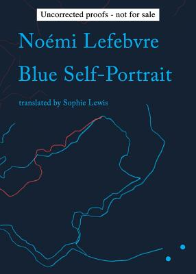 Blue Self-Portrait - Lefebvre, Noemi, and Menon, Cecile (Editor), and Lewis, Sophie (Translated by)