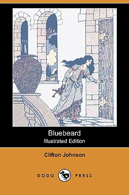 Bluebeard (Illustrated Edition) (Dodo Press) - Johnson, Clifton, and Smith, Harry L