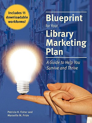 Blueprint for Your Library Marketing Plan: A Guide to Help You Survive and Thrive - Fisher, Patricia H, and Pride, Marseille M, and Miller, Ellen G