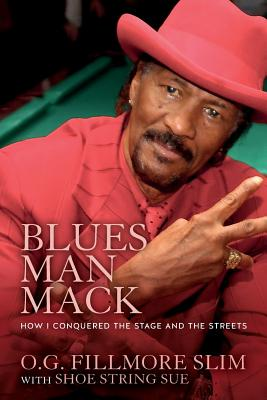 Blues Man Mack: How I Conquered the Stage and the Streets - Slim, O G Fillmore, and Sue, Shoestring