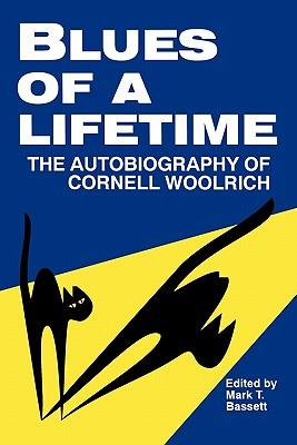 Blues of a Lifetime: Autobiography of Cornell Woolrich - Bassett, Mark T