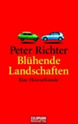 Bluhende Landschaften; Eine Heimatkunde - Richter, Peter