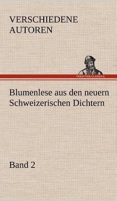 Blumenlese Aus Den Neuern Schweizerischen Dichtern - Verschiedene Autoren