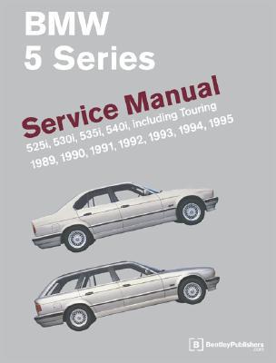 BMW 5-Series: Service Manual: 1989-1995: 525i, 530i, 535i, 540i, Including Touring - Robert Bently Publishers (Creator)