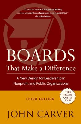 Boards That Make a Difference: A New Design for Leadership in Nonprofit and Public Organizations - Carver, John