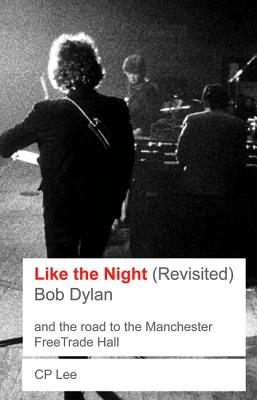 Bob Dylan: Like The Night (revisited) - Lee, C. P.