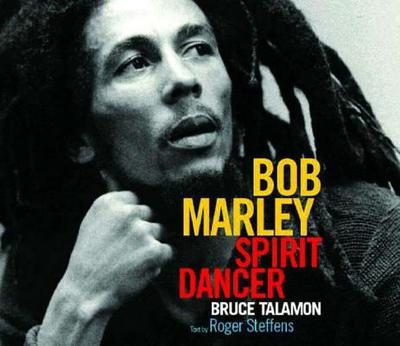 Bob Marley: Spirit Dancer - Talamon, Bruce W, and Steffens, Roger (Text by)