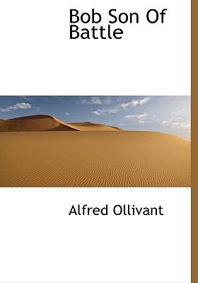 Bob Son of Battle - Ollivant, Alfred