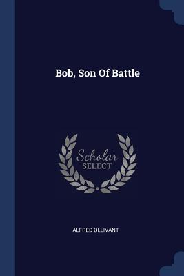 Bob, Son of Battle - Ollivant, Alfred