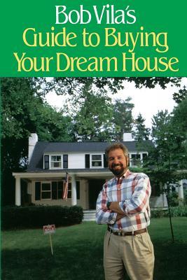 Bob Vila's Guide to Buying Your Dream House - Vila, Bob, and Villa, Bob