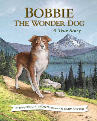 Bobbie the Wonder Dog: A True Story - Brown, Tricia