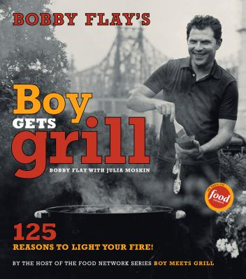 Bobby Flay's Boy Gets Grill: 125 Reasons to Light Your Fire! - Flay, Bobby