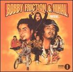Bobby Friction and Nihal Present