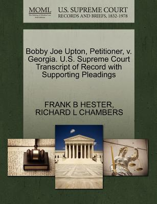 Bobby Joe Upton, Petitioner, V. Georgia. U.S. Supreme Court Transcript of Record with Supporting Pleadings - Hester, Frank B, and Chambers, Richard L