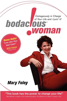 Bodacious Woman: Outrageously in Charge of Your Life and Lovin' It! - Foley, Mary