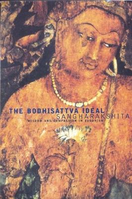 Bodhisattva Ideal: Wisdom and Compassion in Buddhism - Sangharakshita